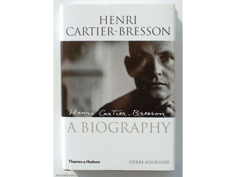 Henri Cartier-Bresson: The Biography,by Pieree Assouline / Henri Cartier-Bresson
